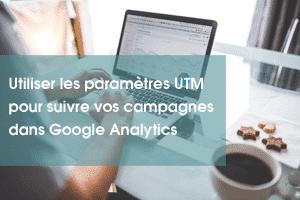 Utiliser les paramètres UTM pour suivre vos campagnes dans Google Analytics